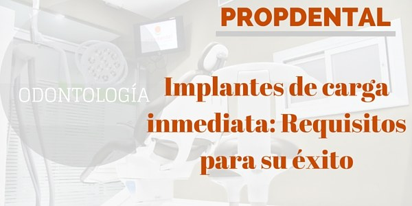 Implantes de carga inmediata-Requisitos para su exito